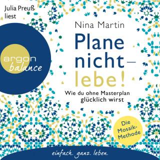 Nina Martin, Benedict Probst: Plane nicht - lebe! - Wie du ohne Masterplan glücklich wirst (Ungekürzt)