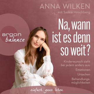 Anna Wilken, Saskia Hirschberg: Na, wann ist es denn so weit? - Kinderwunsch sieht bei jedem anders aus: Emotionen, Ursachen, Behandlungsmöglichkeiten (Gekürzt)