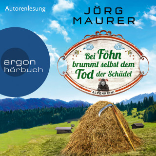 Jörg Maurer: Bei Föhn brummt selbst dem Tod der Schädel - Kommissar Jennerwein ermittelt, Band 14 (Gekürzt)