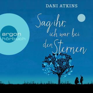 Dani Atkins: Sag ihr, ich war bei den Sternen (Ungekürzt)