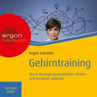 Brigitte Zadrobilek: Gehirntraining: Durch Bewegung produktiver denken und kreativer arbeiten - Haufe TaschenGuide (Ungekürzt)