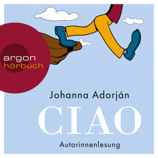 Johanna Adorján: Ciao (Ungekürzt)
