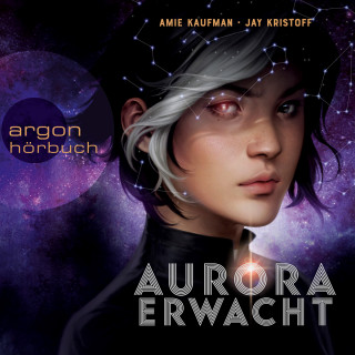 Amie Kaufman, Jay Kristoff: Aurora erwacht (Ungekürzt)