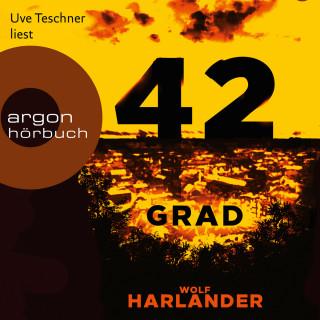 Wolf Harlander: 42 Grad (Ungekürzt)