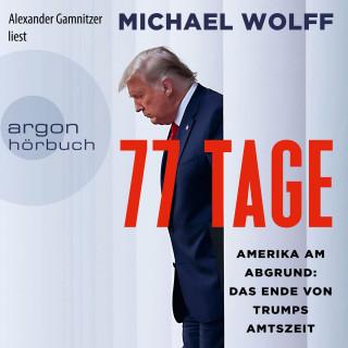 Michael Wolff: 77 Tage - Amerika am Abgrund: Das Ende von Trumps Amtszeit (Ungekürzt)