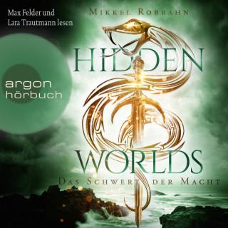 Mikkel Robrahn: Hidden Worlds - Das Schwert der Macht - Hidden Worlds, Band 3 (Ungekürzt)