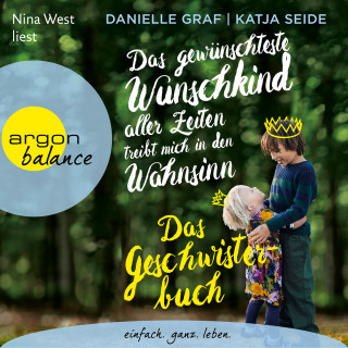Danielle Graf, Katja Seide: Das gewünschteste Wunschkind aller Zeiten treibt mich in den Wahnsinn - Das Geschwisterbuch (Ungekürzt)