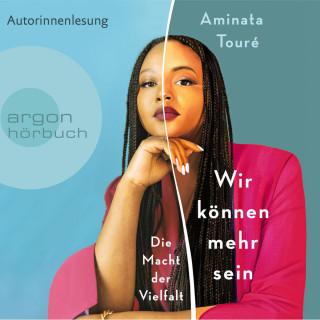 Aminata Touré: Wir können mehr sein - Die Macht der Vielfalt (Ungekürzt)