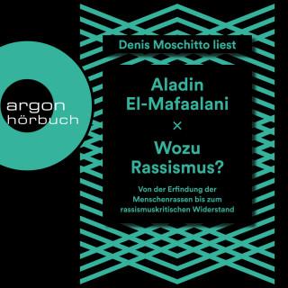 Aladin El-Mafaalani: Wozu Rassismus? - Von der Erfindung der Menschenrassen bis zum rassismuskritischen Widerstand (Ungekürzt)