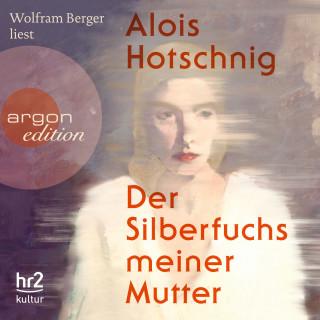Alois Hotschnig: Der Silberfuchs meiner Mutter (Ungekürzt)