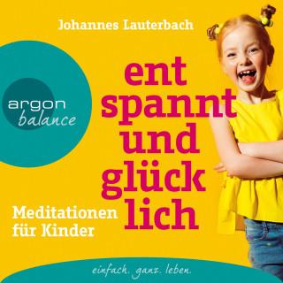 Johannes Lauterbach: Entspannt und glücklich - Meditationen für Kinder (Ungekürzt)