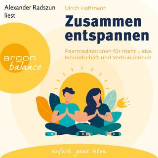 Ulrich Hoffmann: Zusammen entspannen - Paarmeditationen für mehr Liebe, Freundschaft und Verbundenheit (Ungekürzt)