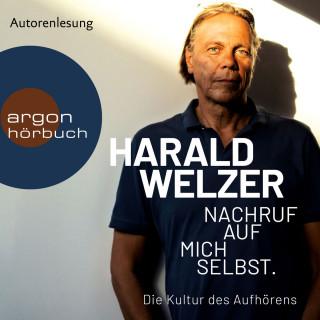 Harald Welzer: Nachruf auf mich selbst. - Die Kultur des Aufhörens (Ungekürzt)
