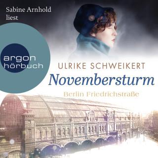 Ulrike Schweikert: Berlin Friedrichstraße: Novembersturm - Friedrichstraßensaga, Band 1 (Ungekürzt)