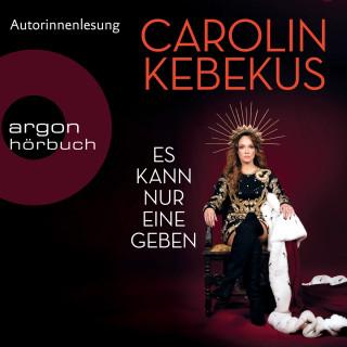 Carolin Kebekus: Es kann nur eine geben (Ungekürzt)