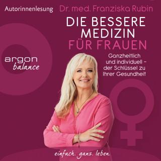 Franziska Rubin: Die bessere Medizin für Frauen - Ganzheitlich und individuell - der Schlüssel zu Ihrer Gesundheit (Ungekürzt)