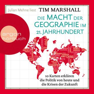 Tim Marshall: Die Macht der Geographie im 21. Jahrhundert - 10 Karten erklären die Politik von heute und die Krisen der Zukunft (Ungekürzt)