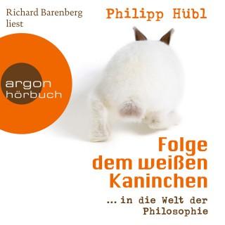 Philipp Hübl: Folge dem weißen Kaninchen