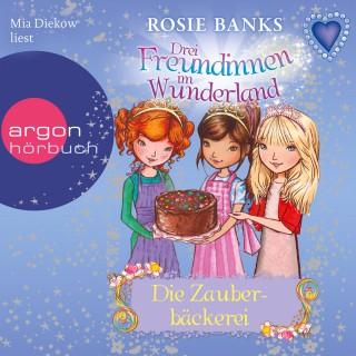 Rosie Banks: Drei Freundinnen im Wunderland - Die Zauberbäckerei