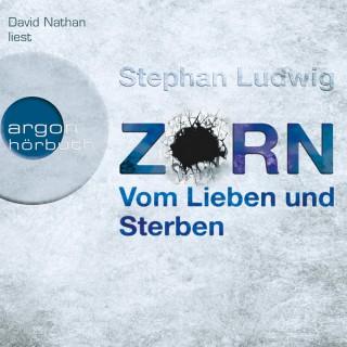 Stephan Ludwig: Zorn - Vom Lieben und Sterben
