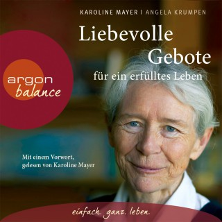 Karoline Mayer, Angela Krumpen: Liebevolle Gebote für ein erfülltes Leben