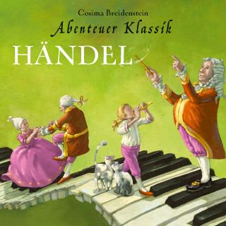 Cosima Breidenstein: Händel - Abenteuer Klassik (Autorinnenlesung mit Musik)