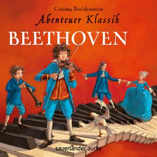 Cosima Breidenstein: Beethoven - Abenteuer Klassik (Autorinnenlesung mit Musik)