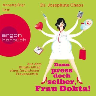 Dr. Josephine Chaos: Dann press doch selber, Frau Dokta!