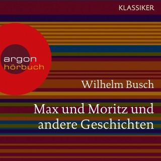 Wilhelm Busch: Max und Moritz und andere Geschichten