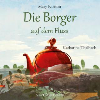 Mary Norton: Die Borger auf dem Fluss (Ungekürzte Lesung mit Musik)