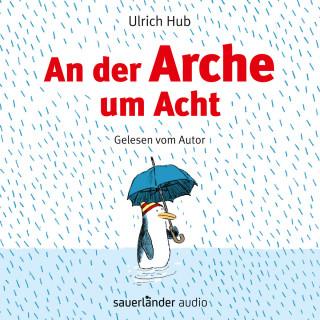 Ulrich Hub: An der Arche um Acht (Ungekürzte Autorenlesung)