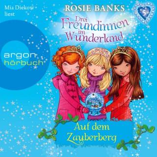 Rosie Banks: Drei Freundinnen im Wunderland - Auf dem Zauberberg