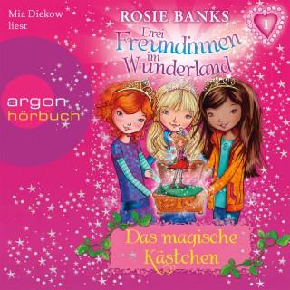 Rosie Banks: Drei Freundinnen im Wunderland - Das magische Kästchen