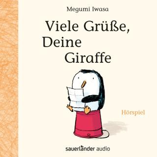 Megumi Iwasa: Viele Grüße, Deine Giraffe (Hörspiel)
