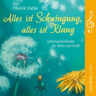 Fredrik Vahle: Alles ist Schwingung, alles ist Klang - Jahreszeitenlieder für Klein und Groß