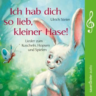 Ulrich Steier: Ich hab dich so lieb, kleiner Hase! Lieder zum Kuscheln, Hopsen und Spielen