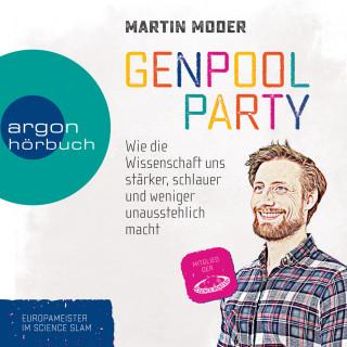 Martin Moder: Genpoolparty - Wie uns die Wissenschaft stärker, schlauer und weniger unausstehlich macht (Ungekürzte Lesung)