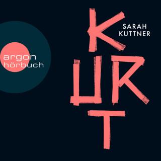 Sarah Kuttner: Kurt (Ungekürzte Autorinnenlesung)