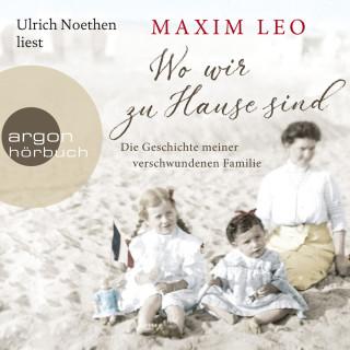 Maxim Leo: Wo wir zu Hause sind - Die Geschichte meiner verschwundenen Familie (Gekürzte Lesung)