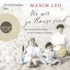 Maxim Leo: Wo wir zu Hause sind - Die Geschichte meiner verschwundenen Familie (Ungekürzte Lesung)