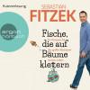 Sebastian Fitzek: Fische, die auf Bäume klettern - Ein Kompass für das große Abenteuer namens Leben (Gekürzte Lesung)