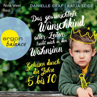 Danielle Graf, Katja Seide: Das gewünschteste Wunschkind aller Zeiten treibt mich in den Wahnsinn - Gelassen durch die Jahre 5 bis 10 (Ungekürzte Lesung)