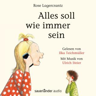 Rose Lagercrantz: Alles soll wie immer sein (Ungekürzte Lesung)