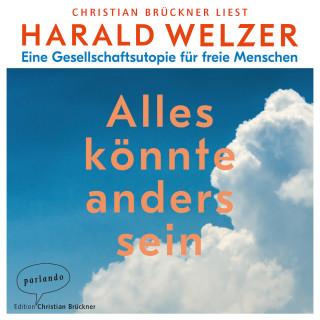 Harald Welzer: Alles könnte anders sein - Eine Gesellschaftsutopie für freie Menschen (Ungekürzte Lesung)