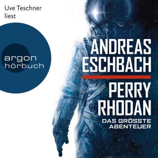 Andreas Eschbach: Perry Rhodan - Das größte Abenteuer (Ungekürzte Lesung)