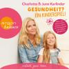 Charlotte Karlinder, June Karlinder: Gesundheit? Ein Kinderspiel! - Alles, was Eltern wissen müssen, damit ihr Kind gesund und rundum glücklich ist (Autorinnenlesung)