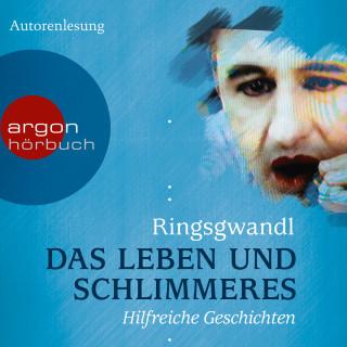 Georg Ringsgwandl: Das Leben und Schlimmeres - Hilfreiche Geschichten (Autorenlesung)