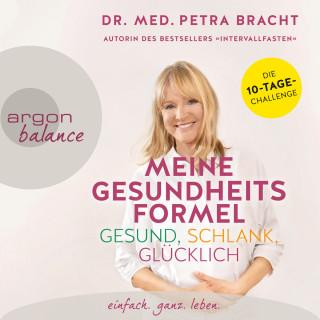Dr. med. Petra Bracht: Meine Gesundheitsformel - gesund, schlank, glücklich (Ungekürzte Lesung)