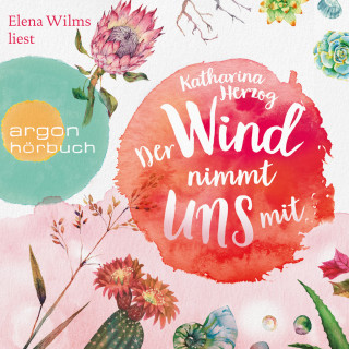 Katharina Herzog: Der Wind nimmt uns mit (Gekürzte Lesung)
