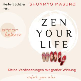 Shunmyo Masuno: Zen Your Life - Kleine Veränderungen mit großer Wirkung (Ungekürzte Lesung)